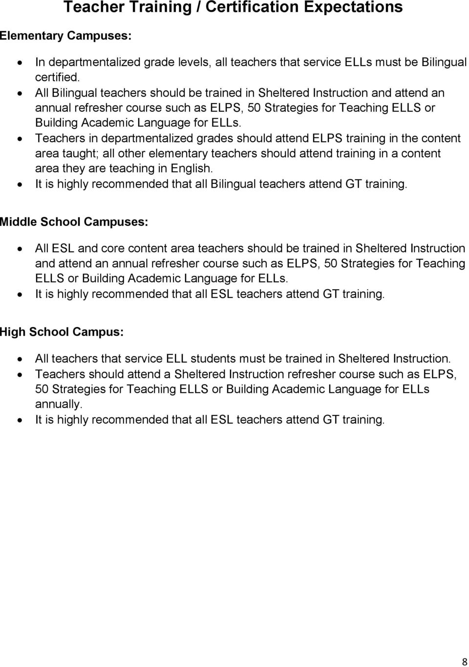 Teachers in departmentalized grades should attend ELPS training in the content area taught; all other elementary teachers should attend training in a content area they are teaching in English.