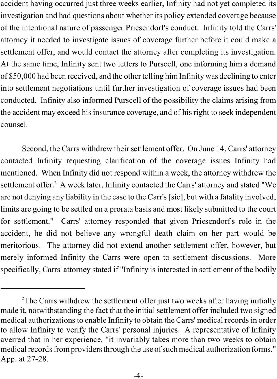 Infinity told the Carrs' attorney it needed to investigate issues of coverage further before it could make a settlement offer, and would contact the attorney after completing its investigation.