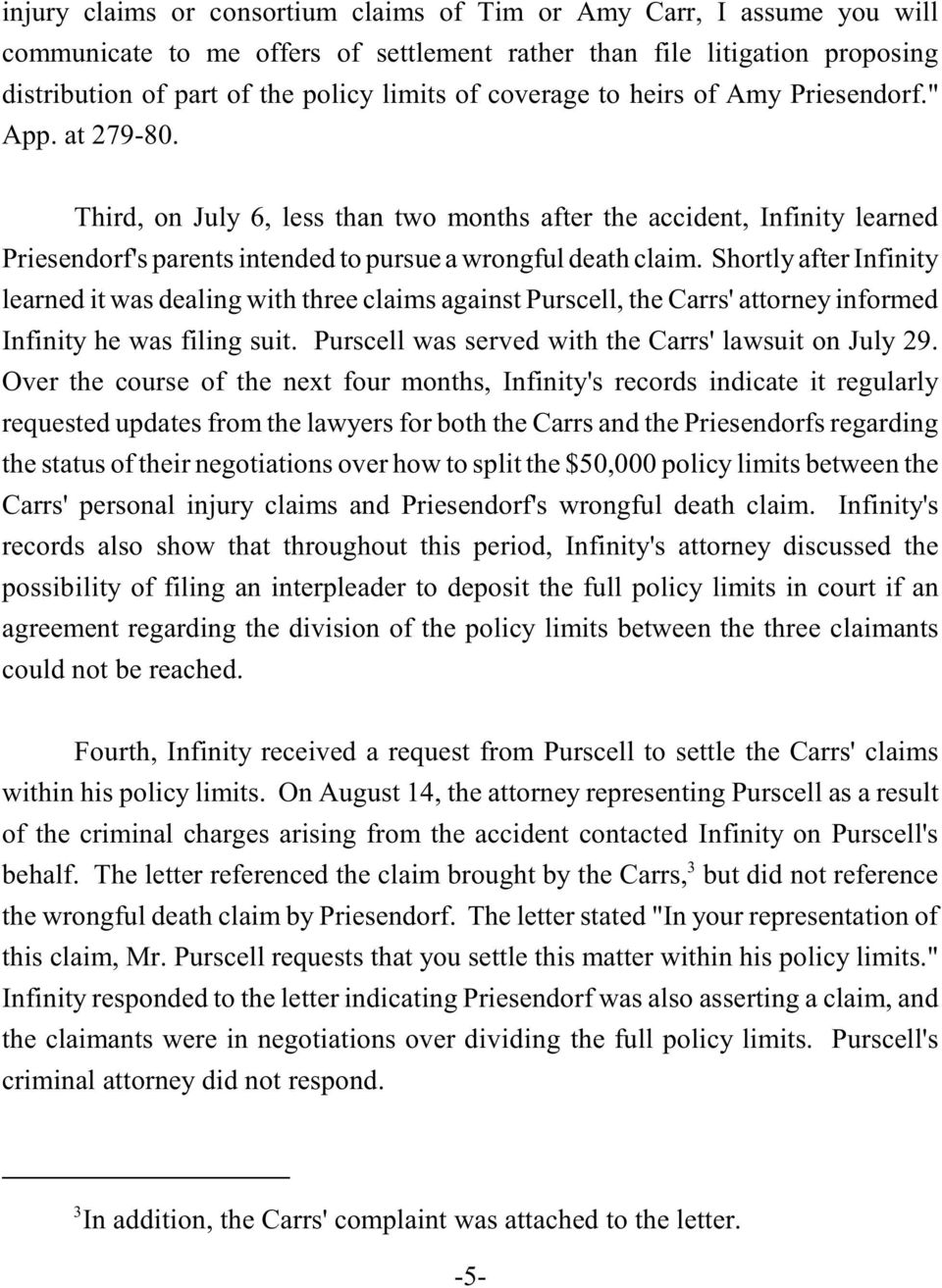 Shortly after Infinity learned it was dealing with three claims against Purscell, the Carrs' attorney informed Infinity he was filing suit. Purscell was served with the Carrs' lawsuit on July 29.