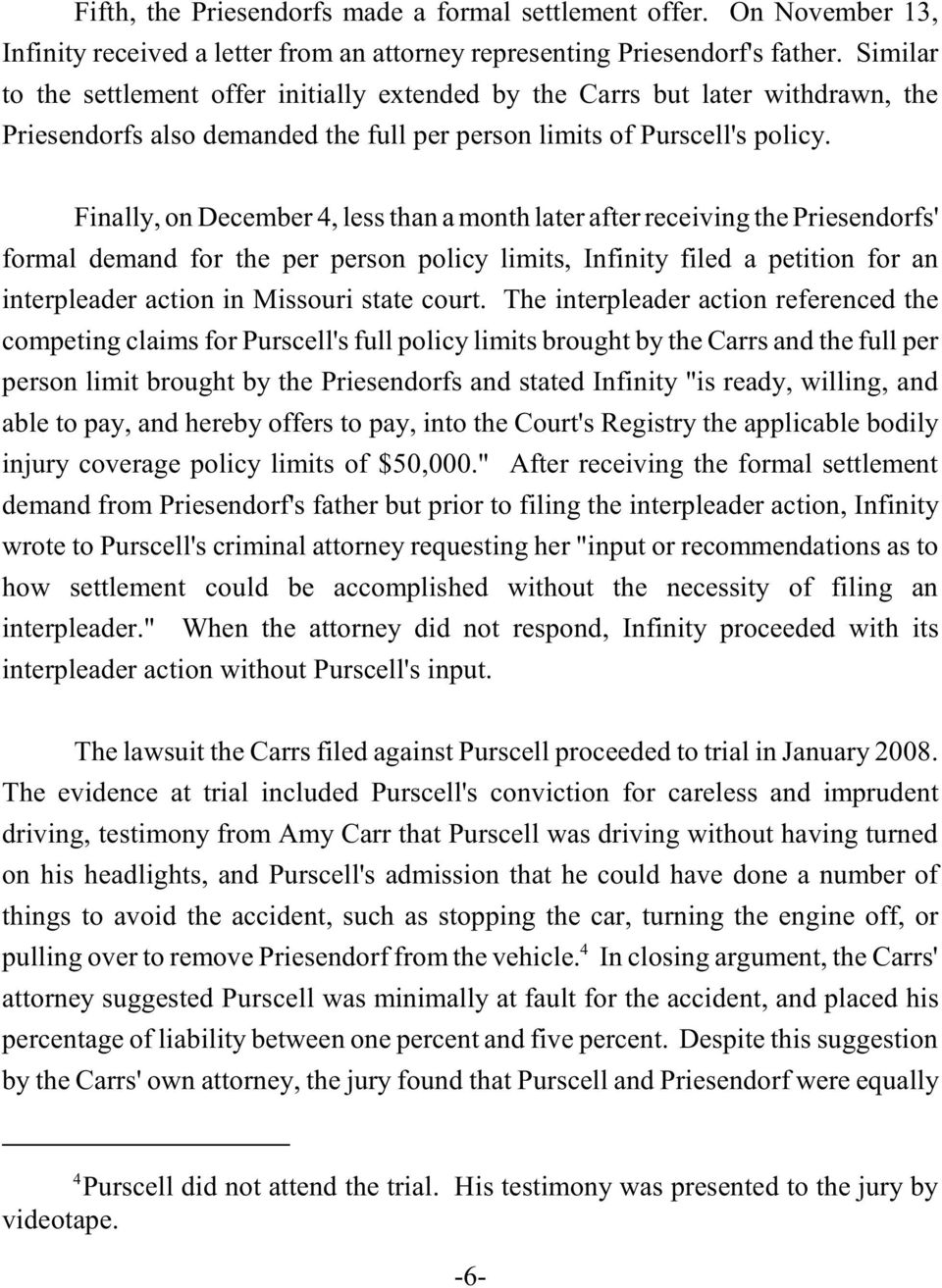 Finally, on December 4, less than a month later after receiving the Priesendorfs' formal demand for the per person policy limits, Infinity filed a petition for an interpleader action in Missouri