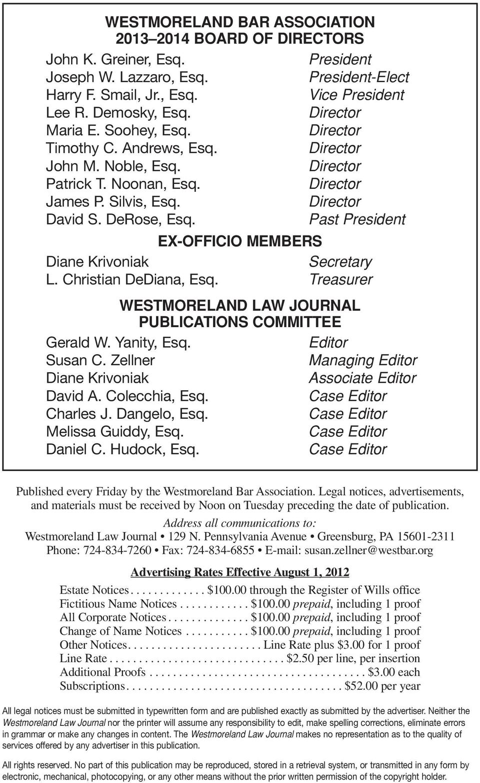 Christian DeDiana, Esq. Treasurer WESTMORELAND LAW JOURNAL PUBLICATIONS COMMITTEE Gerald W. Yanity, Esq. Editor Susan C. Zellner Managing Editor Diane Krivoniak Associate Editor David A.