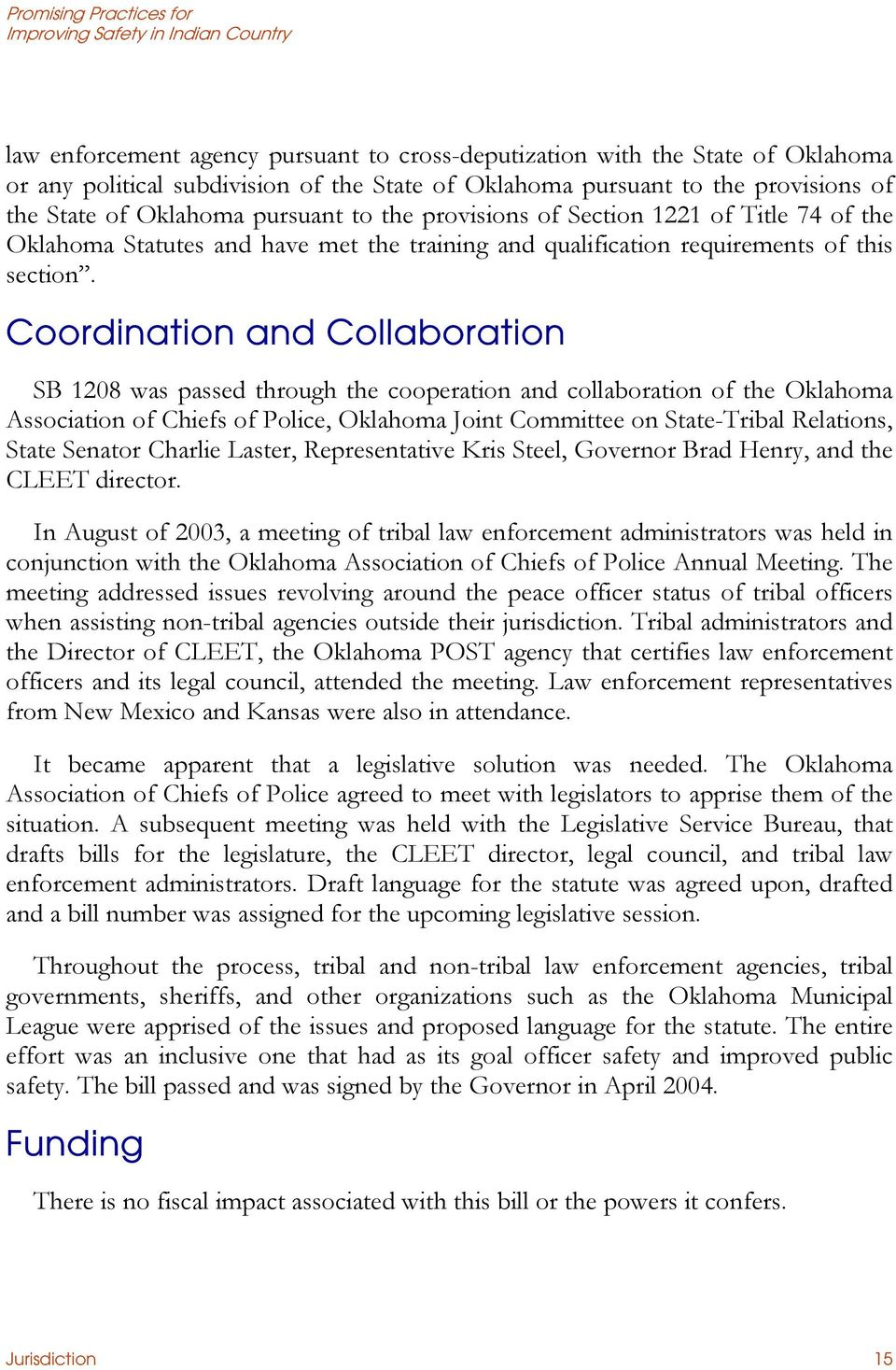 Coordination and Collaboration SB 1208 was passed through the cooperation and collaboration of the Oklahoma Association of Chiefs of Police, Oklahoma Joint Committee on State-Tribal Relations, State