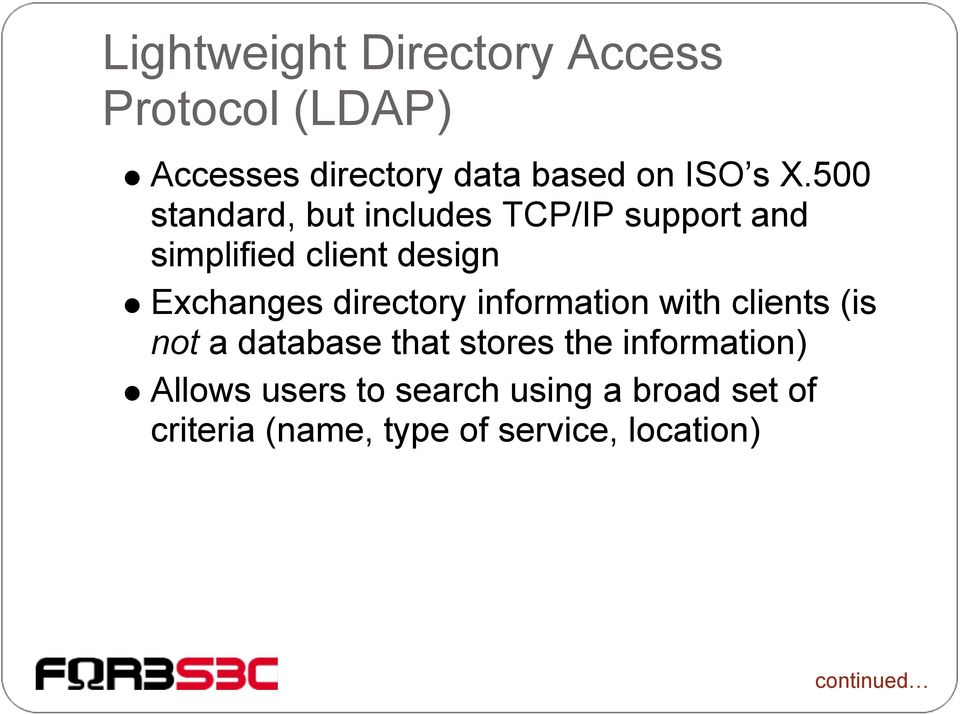 directory information with clients (is not a database that stores the information)