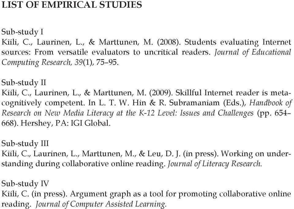 Subramaniam (Eds.), Handbook of Research on New Media Literacy at the K-12 Level: Issues and Challenges (pp. 654 668). Hershey, PA: IGI Global. Sub-study III Kiili, C., Laurinen, L., Marttunen, M.