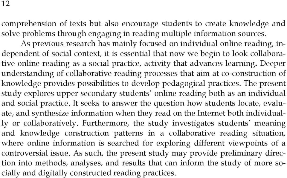 activity that advances learning. Deeper understanding of collaborative reading processes that aim at co-construction of knowledge provides possibilities to develop pedagogical practices.