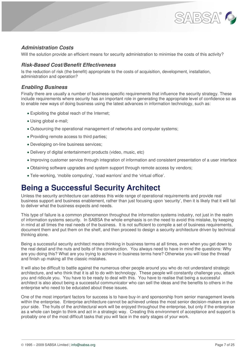 Enabling Business Finally there are usually a number of business-specific requirements that influence the security strategy.