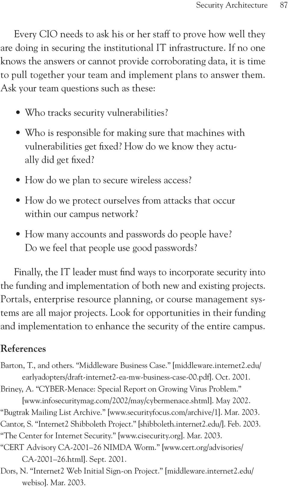 Ask your team questions such as these: Who tracks security vulnerabilities? Who is responsible for making sure that machines with vulnerabilities get fixed? How do we know they actually did get fixed?