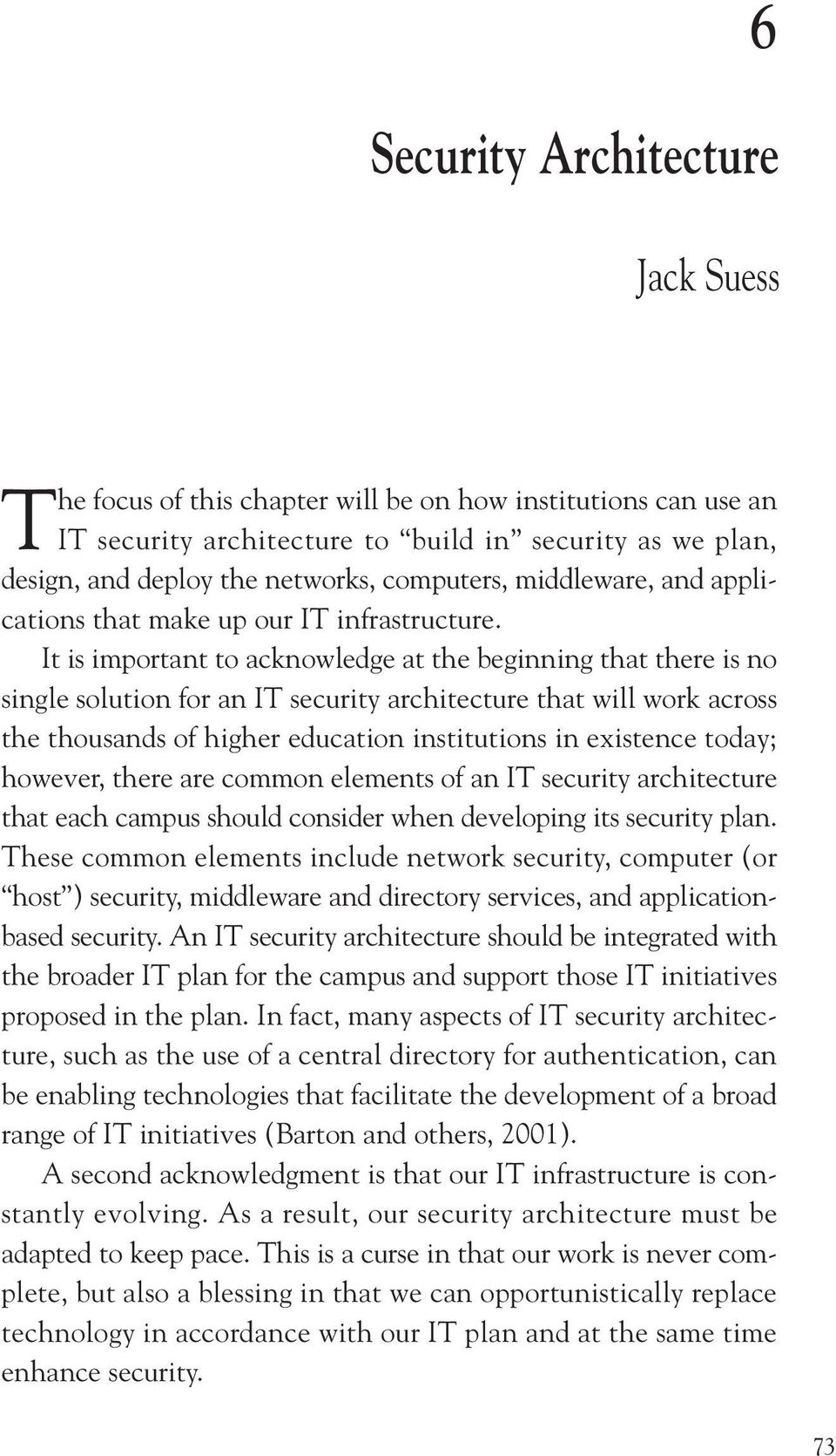It is important to acknowledge at the beginning that there is no single solution for an IT security architecture that will work across the thousands of higher education institutions in existence
