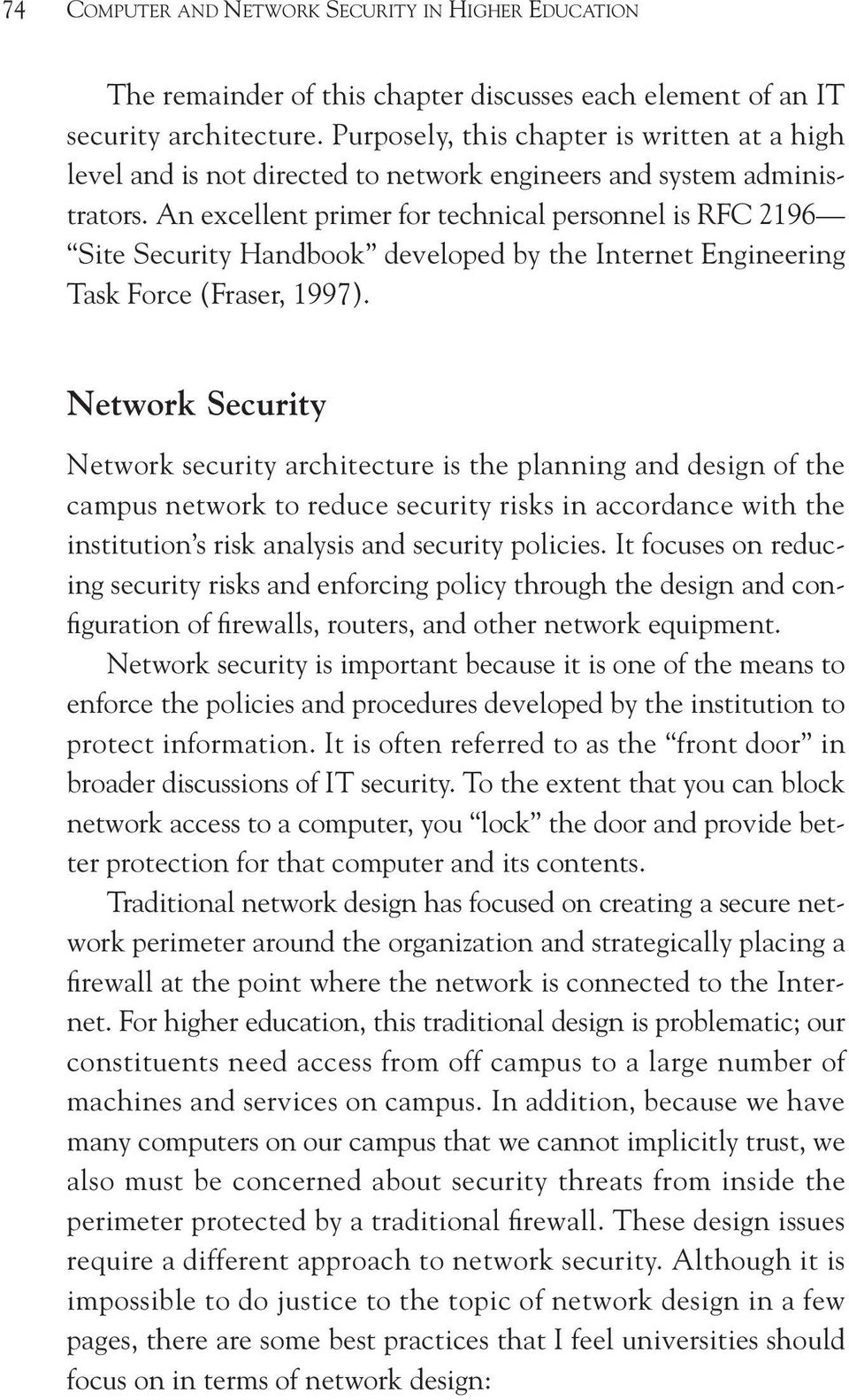 An excellent primer for technical personnel is RFC 2196 Site Security Handbook developed by the Internet Engineering Task Force (Fraser, 1997).