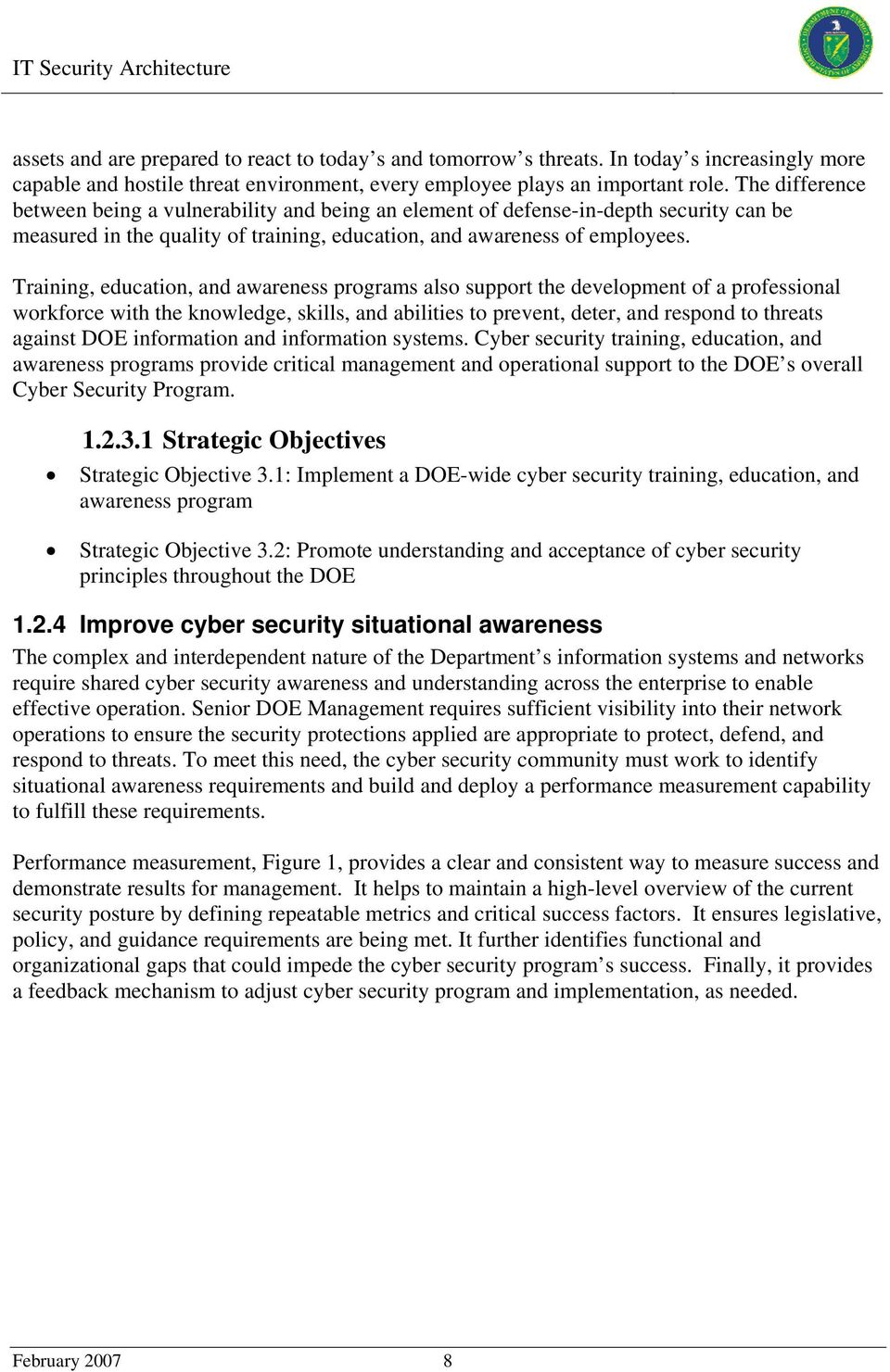 Training, education, and awareness programs also support the development of a professional workforce with the knowledge, skills, and abilities to prevent, deter, and respond to threats against DOE