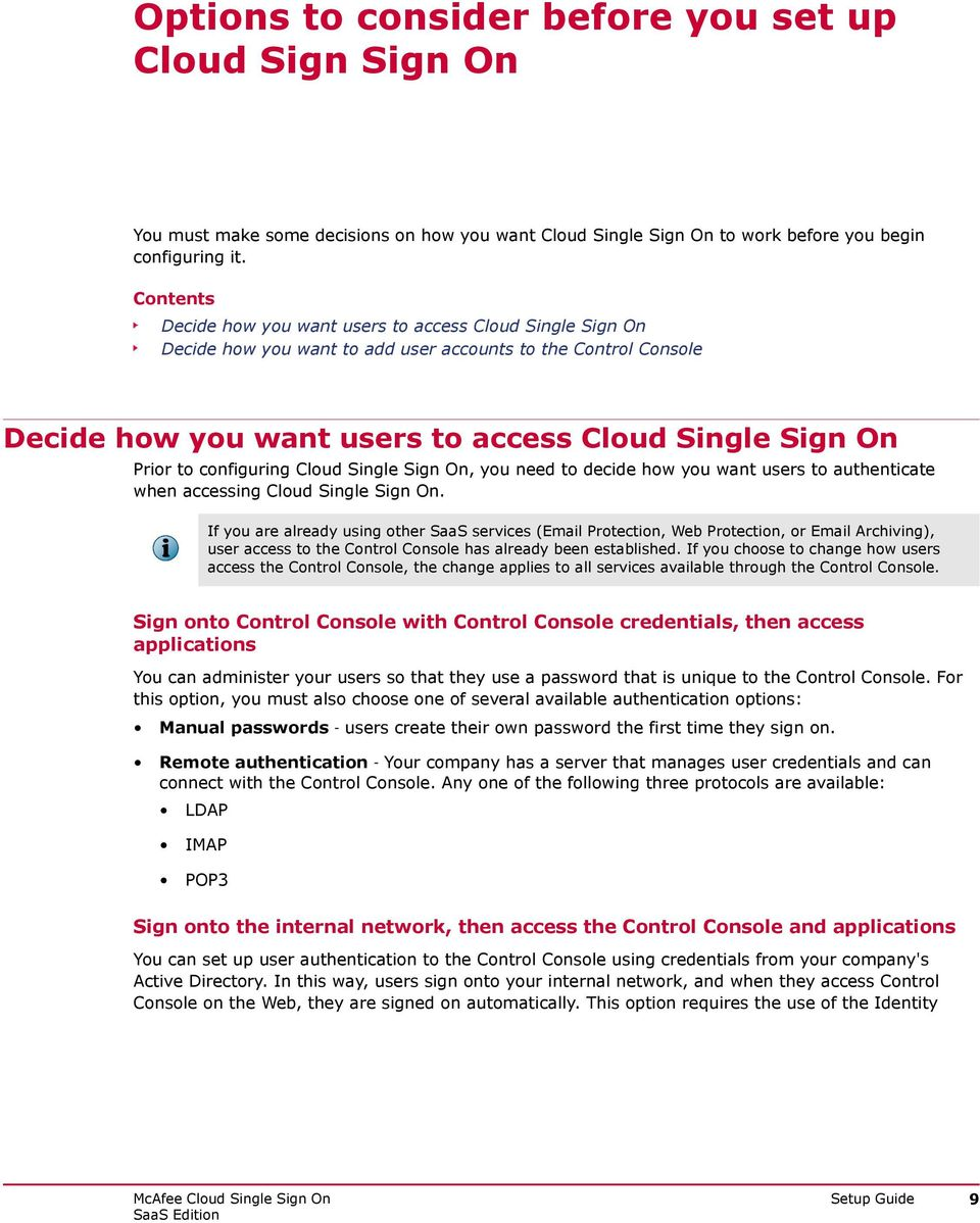 configuring Cloud Single Sign On, you need to decide how you want users to authenticate when accessing Cloud Single Sign On.