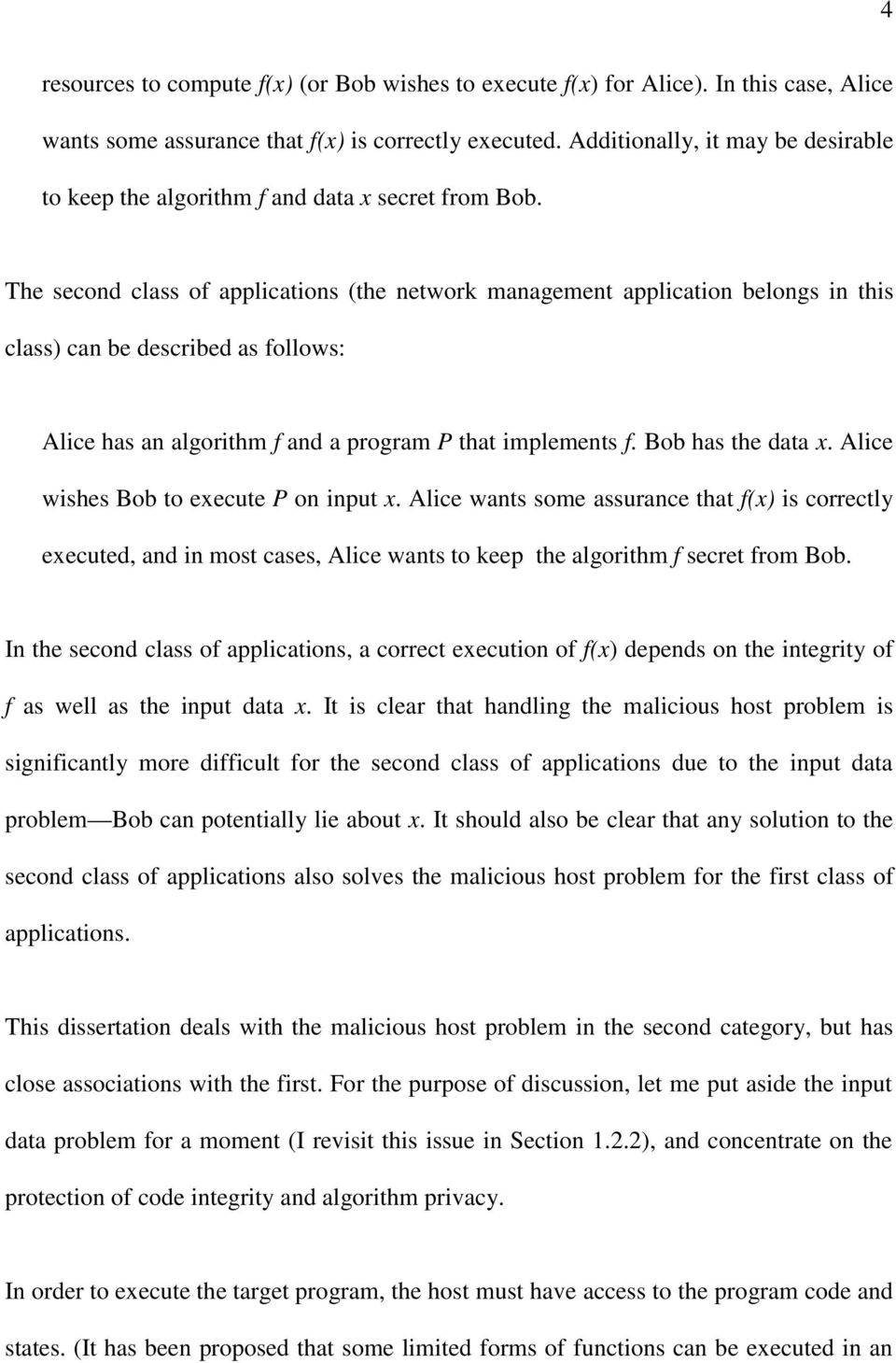 The second class of applications (the network management application belongs in this class) can be described as follows: Alice has an algorithm f and a program P that implements f. Bob has the data x.