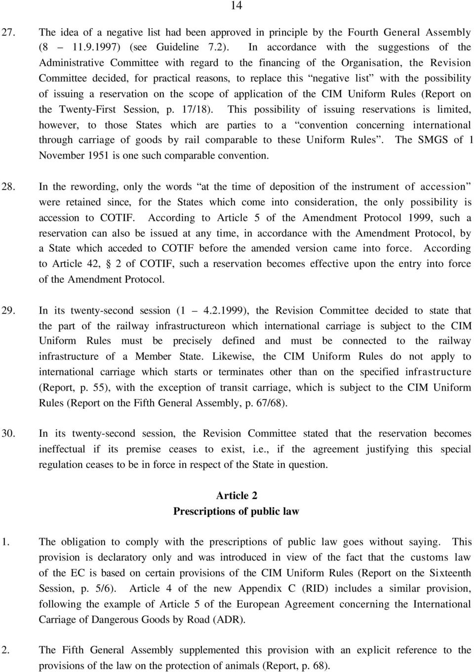 list with the possibility of issuing a reservation on the scope of application of the CIM Uniform Rules (Report on the Twenty-First Session, p. 17/18).
