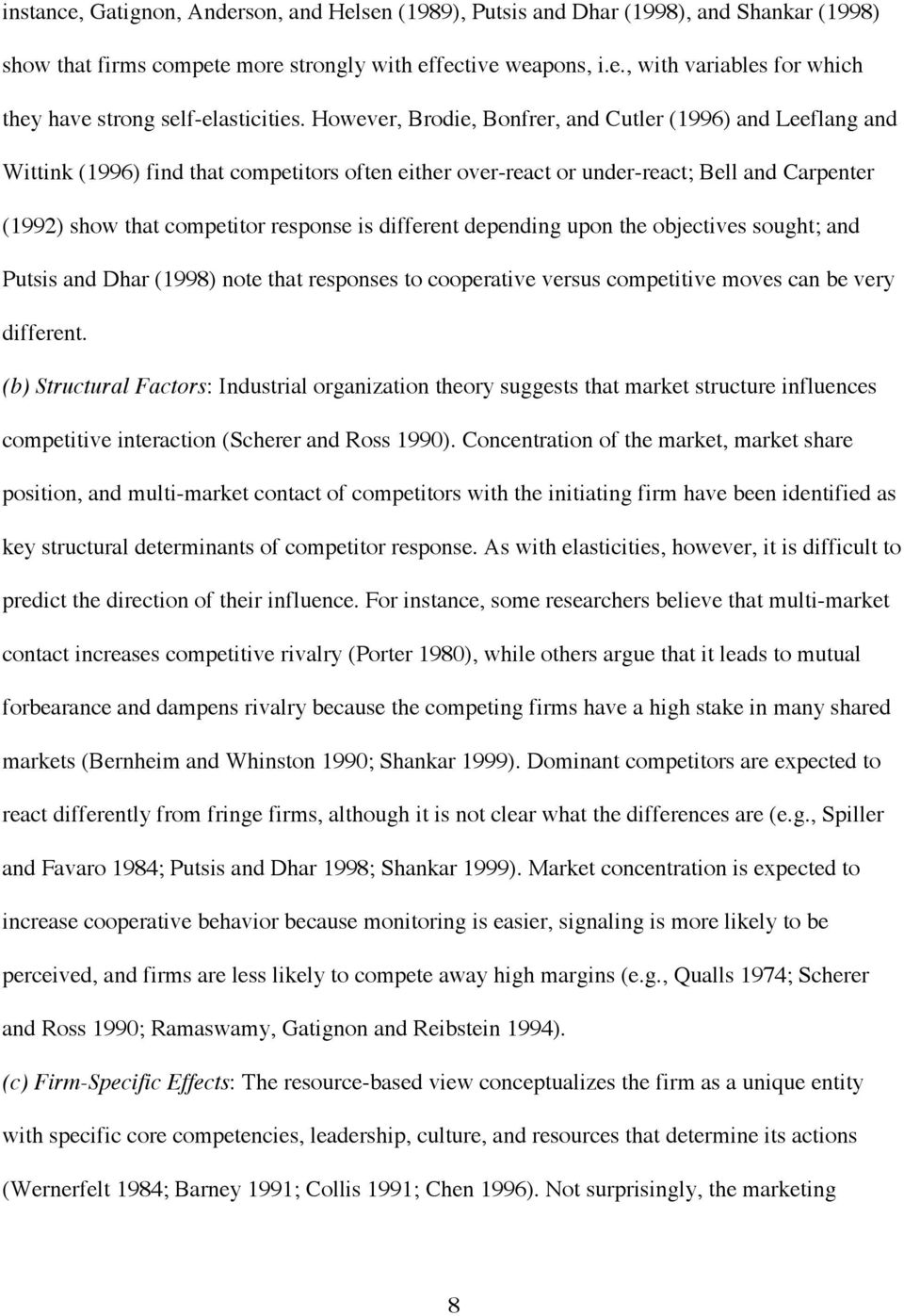 different depending upon the objectives sought; and Putsis and Dhar (1998) note that responses to cooperative versus competitive moves can be very different.