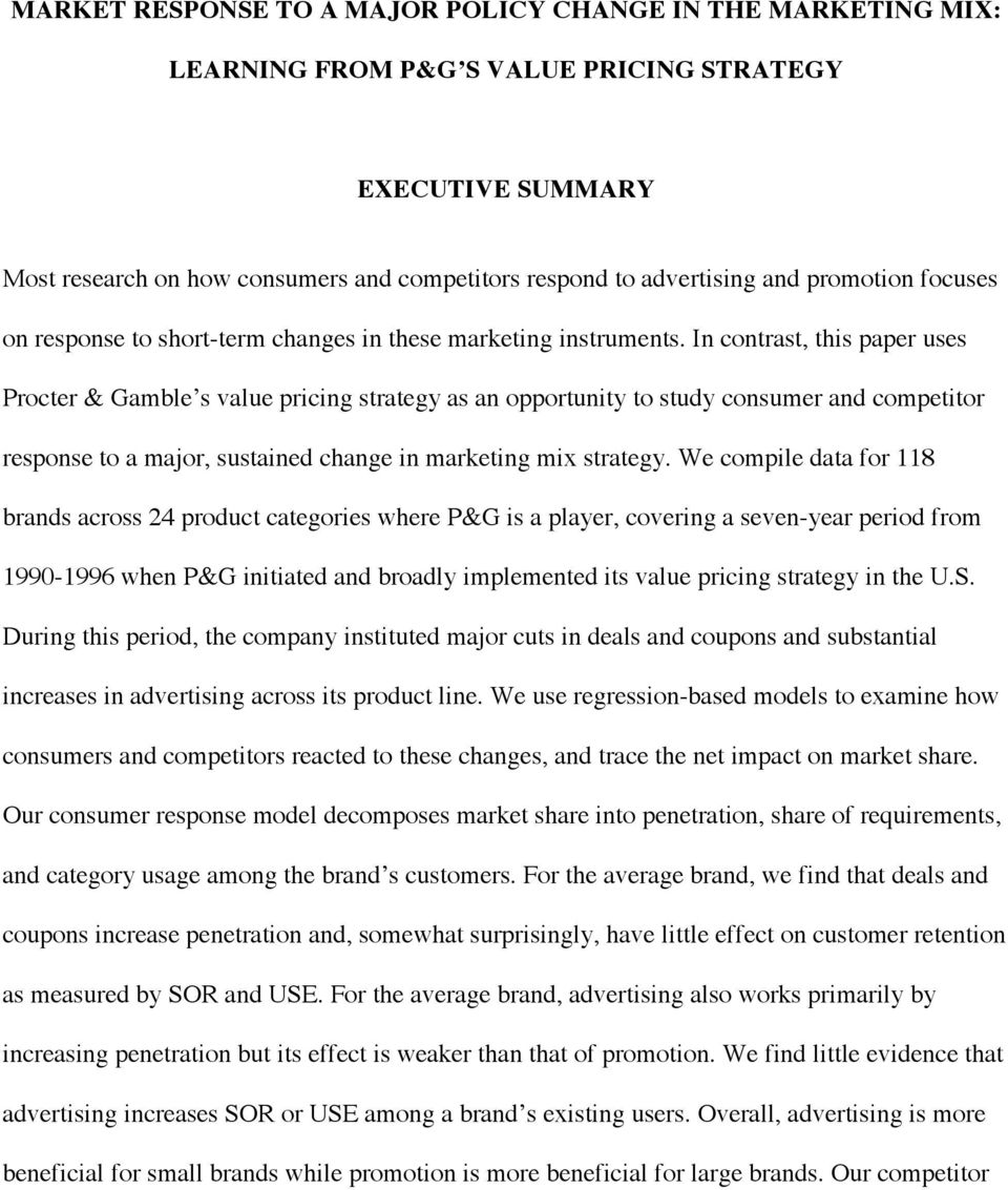 In contrast, this paper uses Procter & Gamble s value pricing strategy as an opportunity to study consumer and competitor response to a major, sustained change in marketing mix strategy.