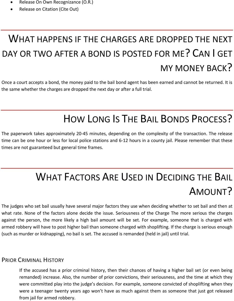 HOW LONG IS THE BAIL BONDS PROCESS? The paperwork takes approximately 20 45 minutes, depending on the complexity of the transaction.