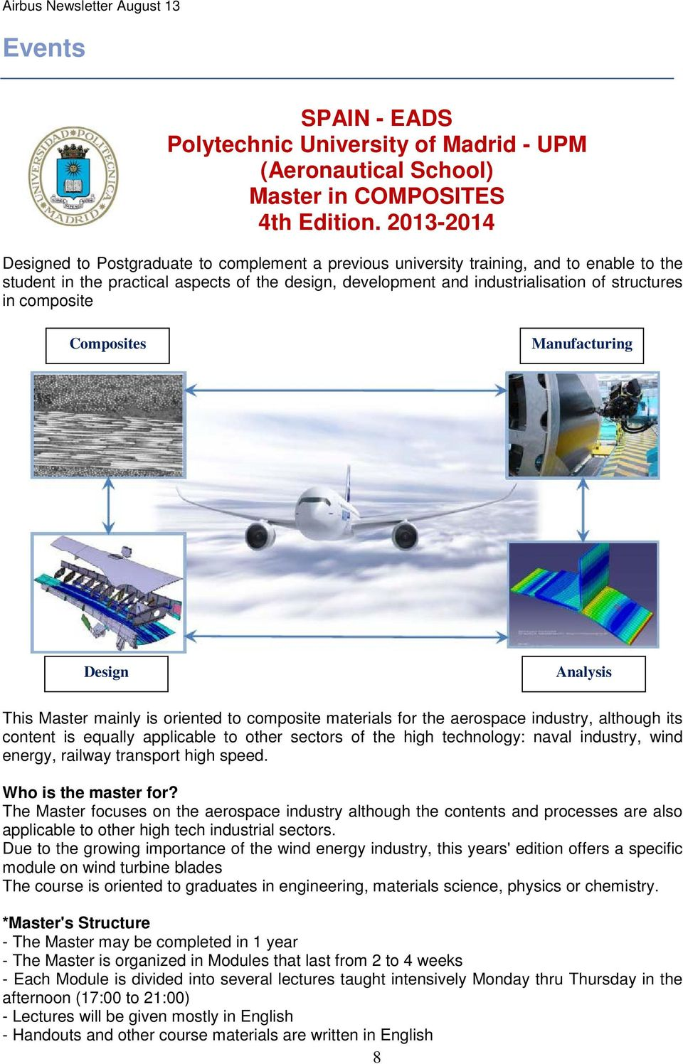 in composite Composites Manufacturing Design Analysis This Master mainly is oriented to composite materials for the aerospace industry, although its content is equally applicable to other sectors of