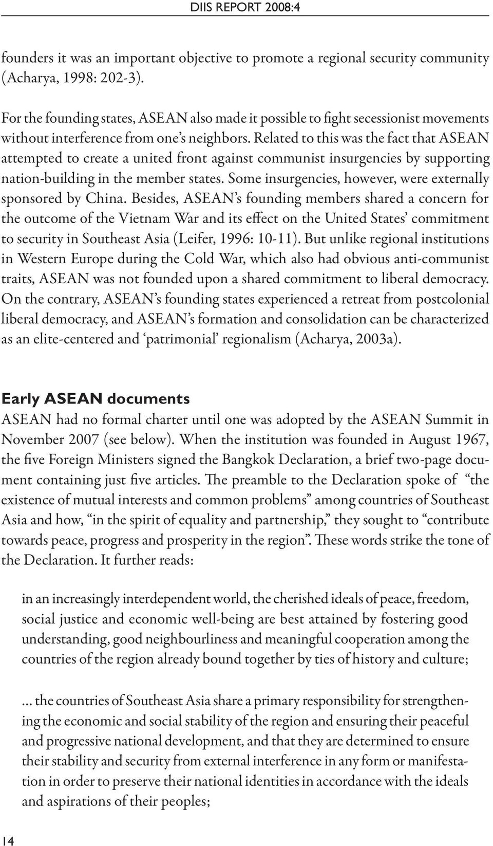 Related to this was the fact that ASEAN attempted to create a united front against communist insurgencies by supporting nation-building in the member states.