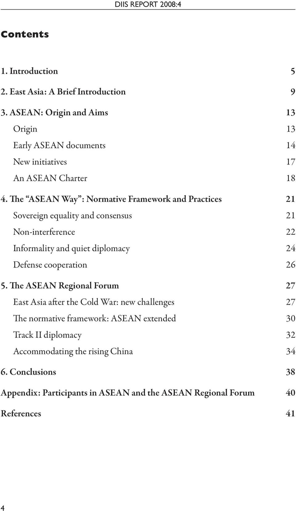 The ASEAN Way : Normative Framework and Practices 21 Sovereign equality and consensus 21 Non-interference 22 Informality and quiet diplomacy Defense