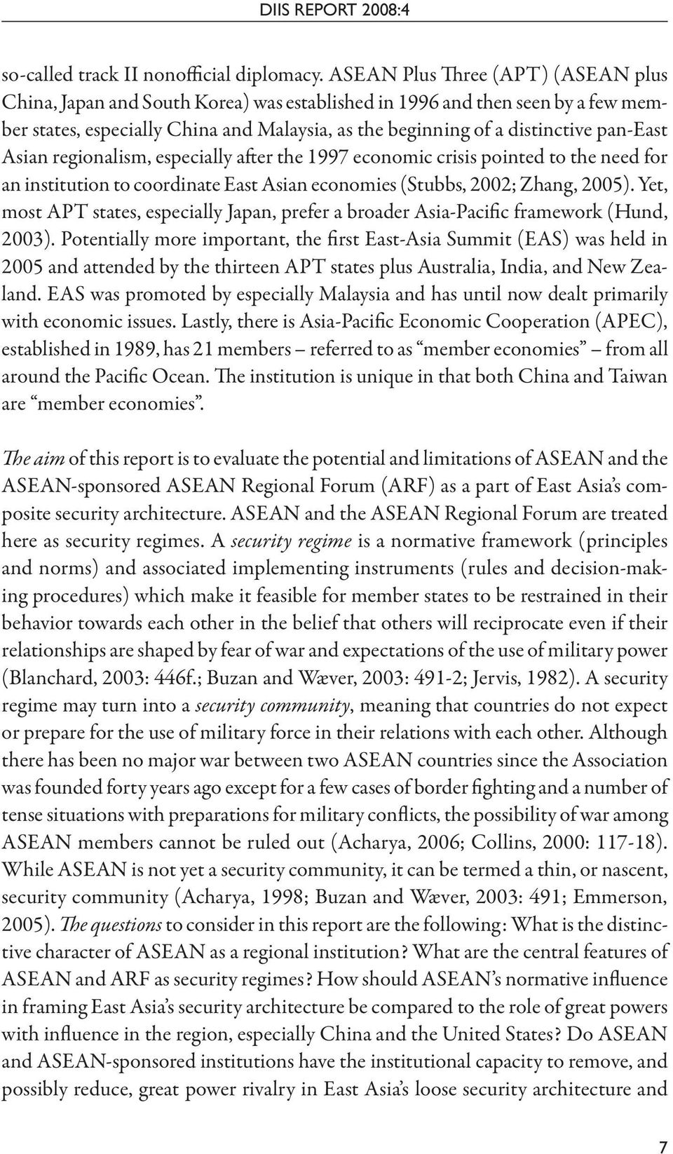 pan-east Asian regionalism, especially after the 1997 economic crisis pointed to the need for an institution to coordinate East Asian economies (Stubbs, 2002; Zhang, 2005).