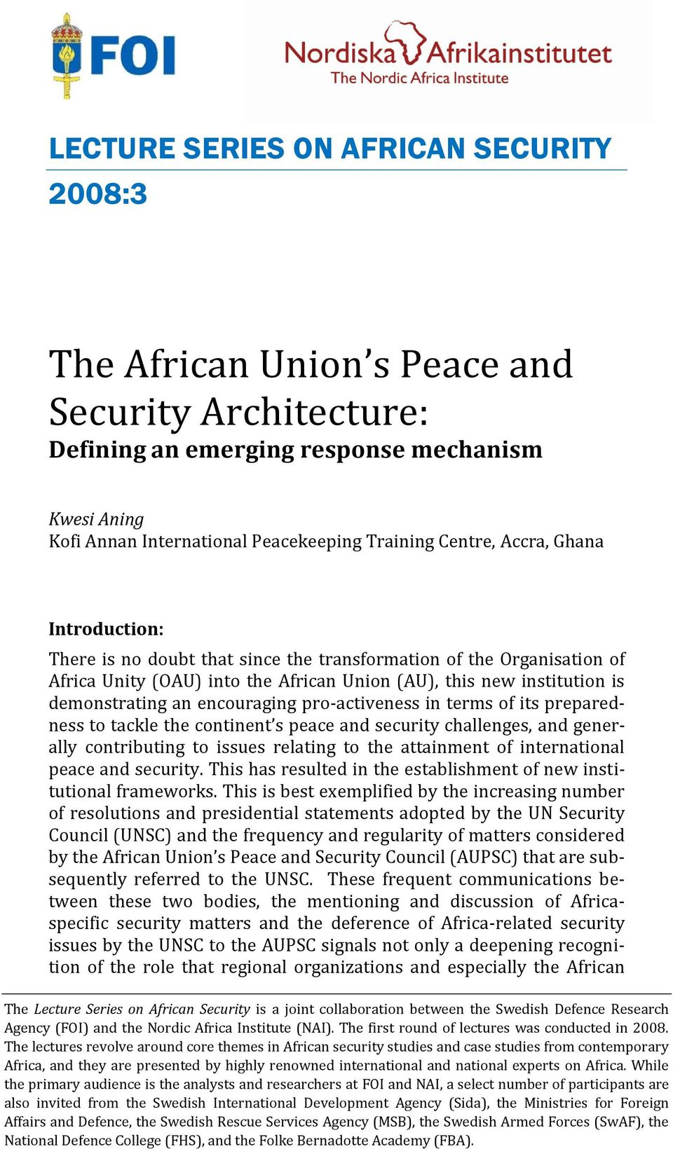 encouraging pro-activeness in terms of its preparedness to tackle the continent s peace and security challenges, and generally contributing to issues relating to the attainment of international peace