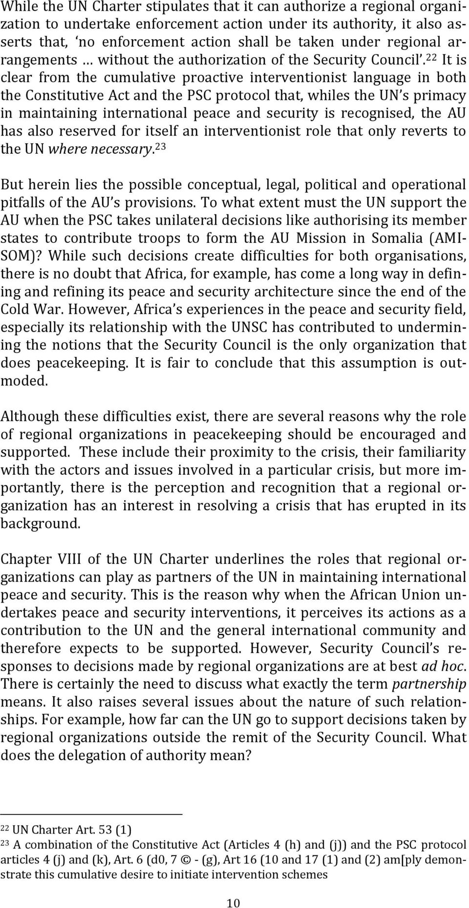 22 It is clear from the cumulative proactive interventionist language in both the Constitutive Act and the PSC protocol that, whiles the UN s primacy in maintaining international peace and security
