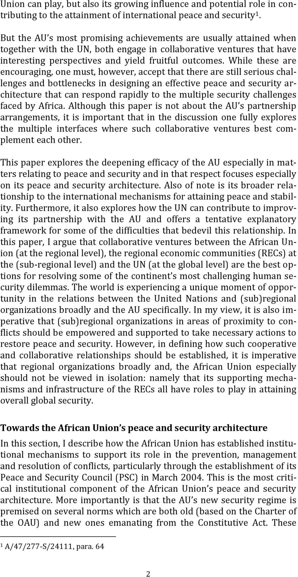 While these are encouraging, one must, however, accept that there are still serious challenges and bottlenecks in designing an effective peace and security architecture that can respond rapidly to