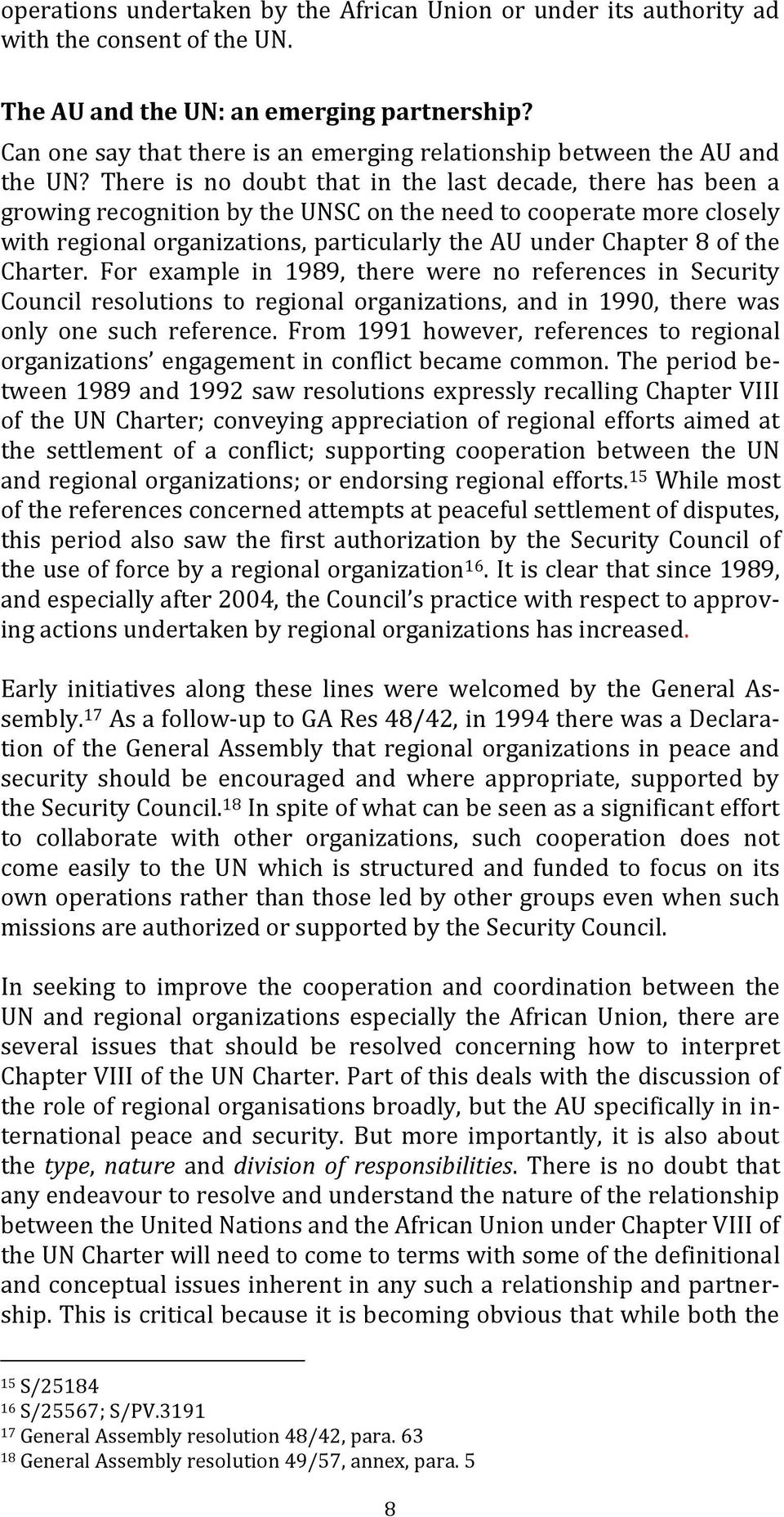 There is no doubt that in the last decade, there has been a growing recognition by the UNSC on the need to cooperate more closely with regional organizations, particularly the AU under Chapter 8 of