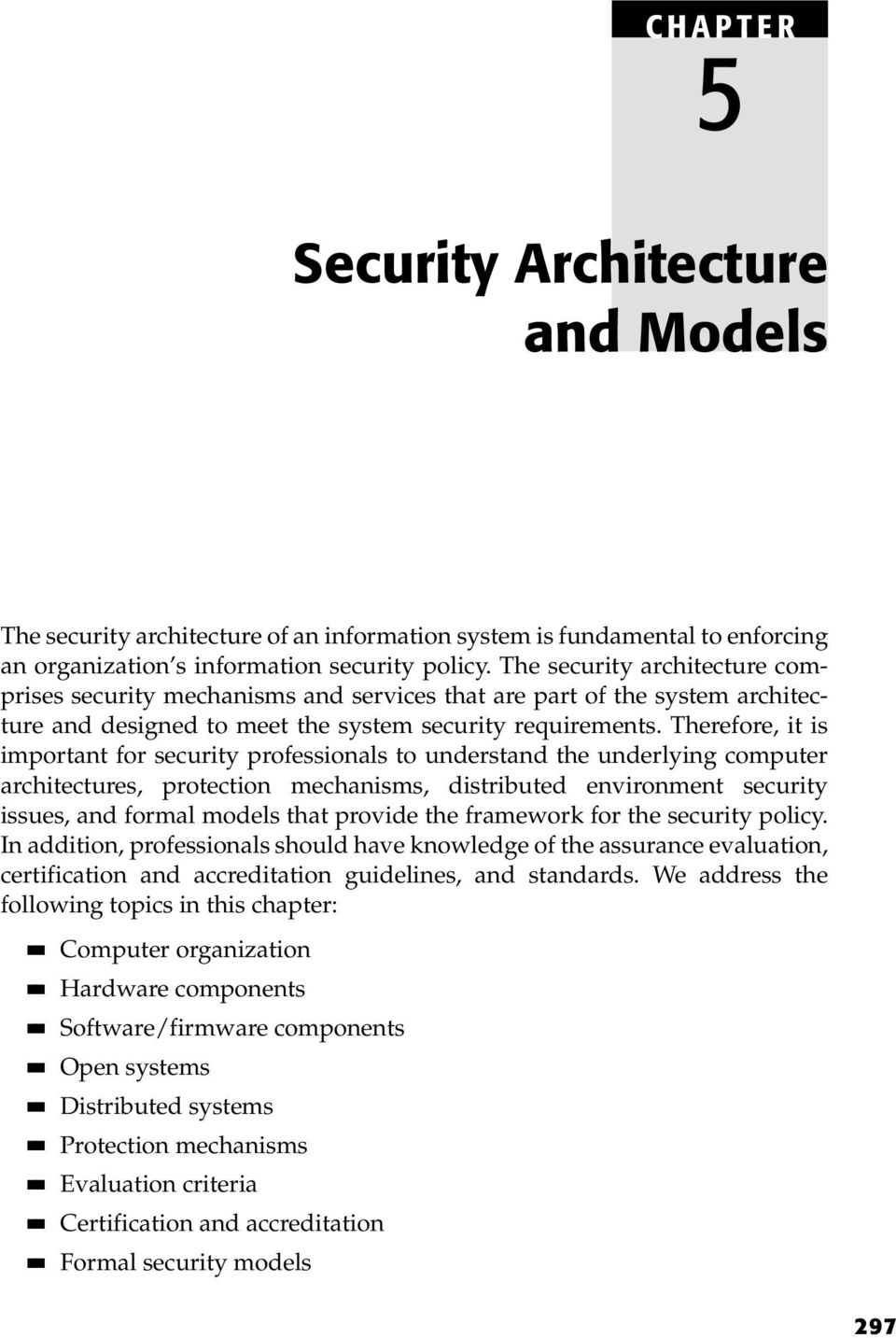 Therefore, it is important for security professionals to understand the underlying computer architectures, protection mechanisms, distributed environment security issues, and formal models that