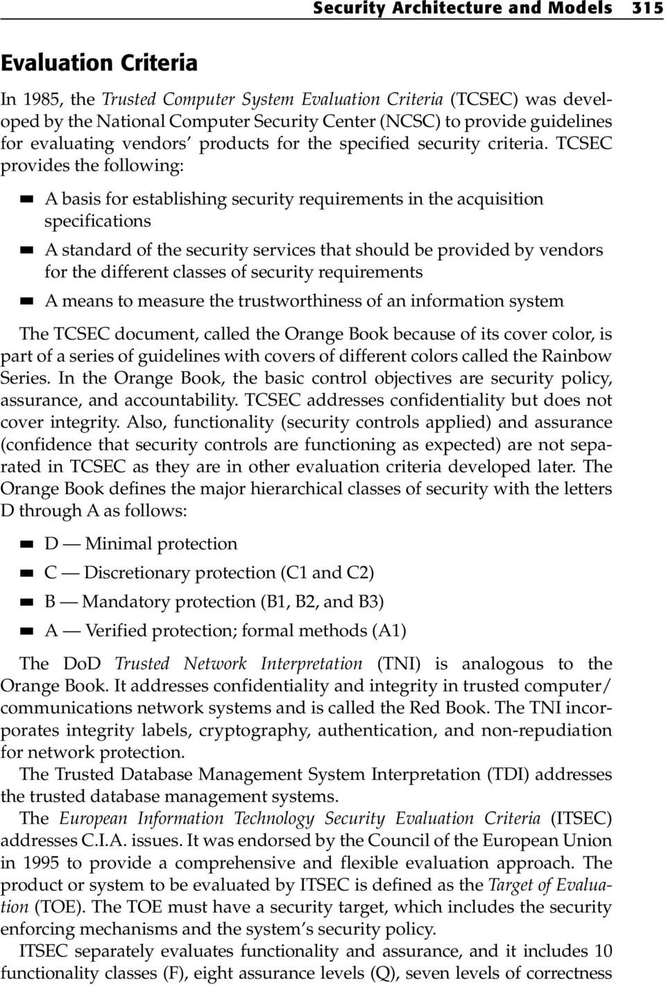 TCSEC provides the following: A basis for establishing security requirements in the acquisition specifications A standard of the security services that should be provided by vendors for the different