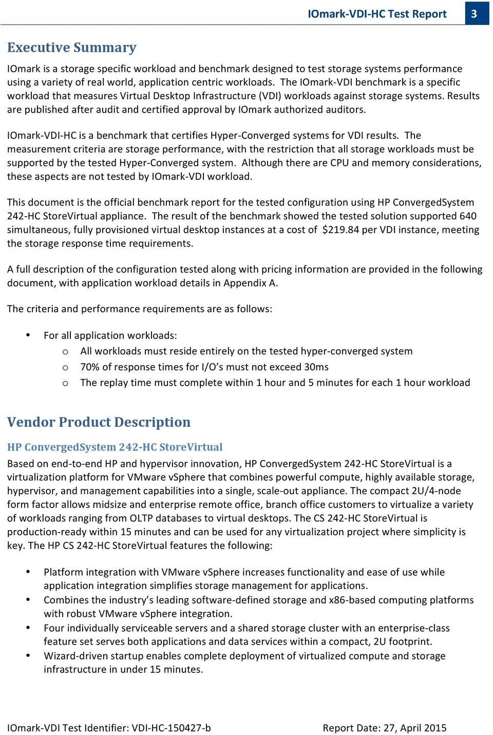 Results are published after audit and certified approval by IOmark authorized auditors. IOmark- VDI- HC is a benchmark that certifies Hyper- Converged systems for VDI results.