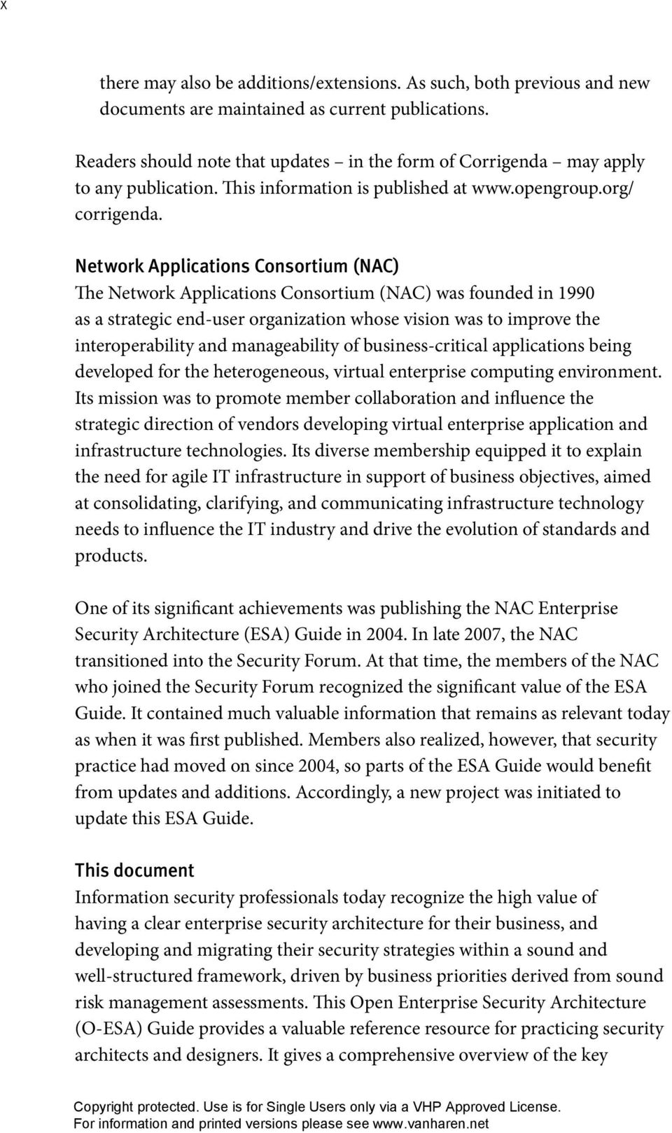 Network Applications Consortium (NAC) The Network Applications Consortium (NAC) was founded in 1990 as a strategic end-user organization whose vision was to improve the interoperability and