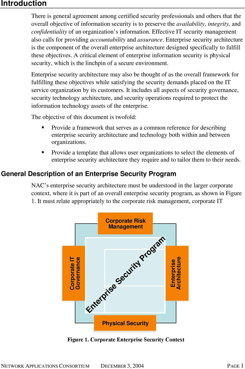 Enterprise security architecture is the component of the overall enterprise architecture designed specifically to fulfill these objectives.