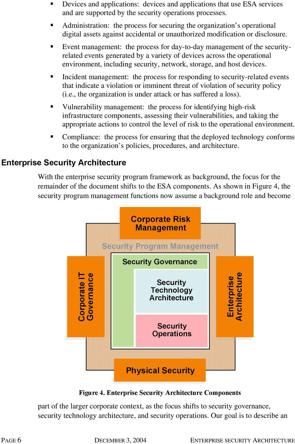 Event management: the process for day-to-day management of the securityrelated events generated by a variety of devices across the operational environment, including security, network, storage, and