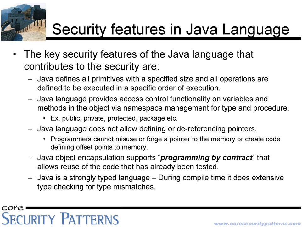 public, private, protected, package etc. Java language does not allow defining or de-referencing pointers.