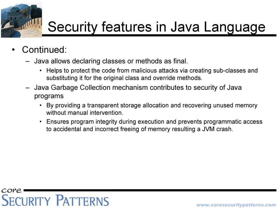 Java Garbage Collection mechanism contributes to security of Java programs By providing a transparent storage allocation and recovering