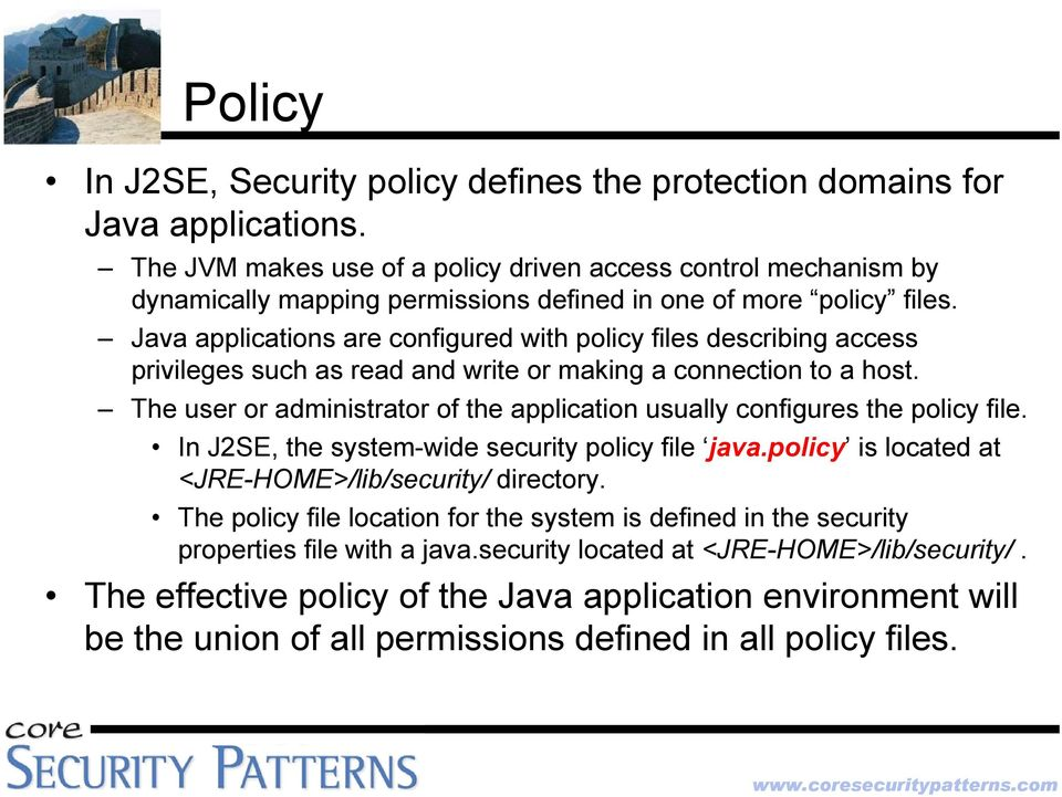 Java applications are configured with policy files describing access privileges such as read and write or making a connection to a host.