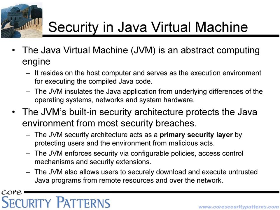 The JVM s built-in security architecture protects the Java environment from most security breaches.