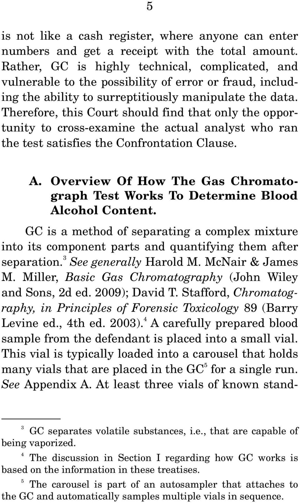 Therefore, this Court should find that only the opportunity to cross-examine the actual analyst who ran the test satisfies the Confrontation Clause. A.