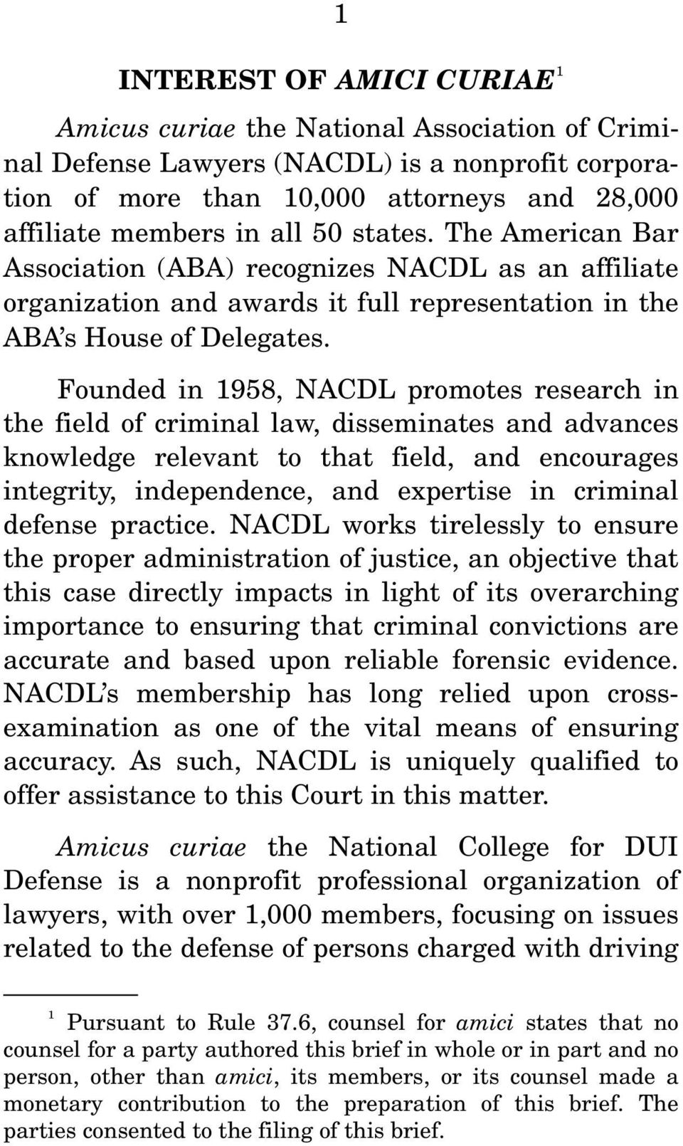 Founded in 1958, NACDL promotes research in the field of criminal law, disseminates and advances knowledge relevant to that field, and encourages integrity, independence, and expertise in criminal