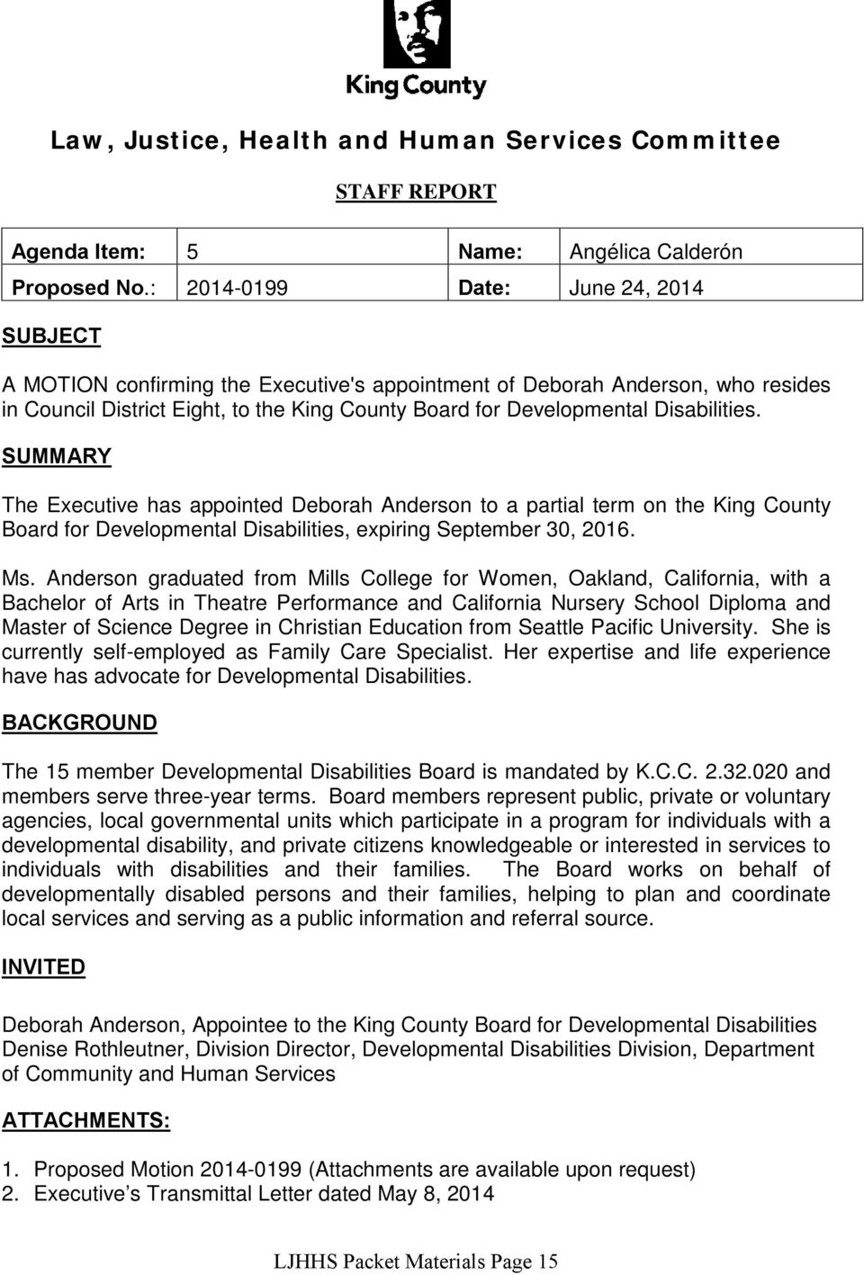 Disabilities. SUMMARY The Executive has appointed Deborah Anderson to a partial term on the King County Board for Developmental Disabilities, expiring September 30, 2016. Ms.