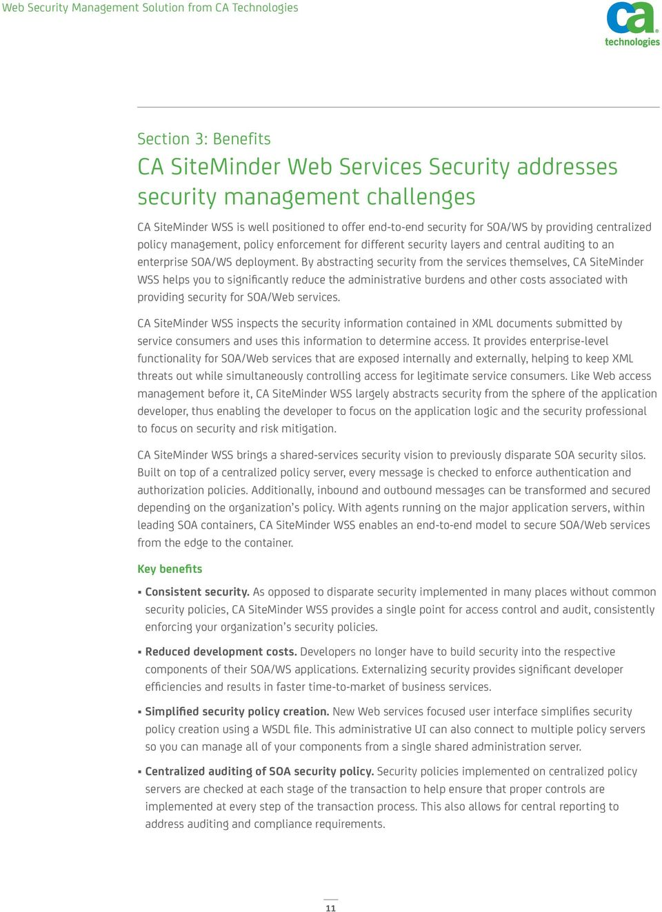 By abstracting security from the services themselves, CA SiteMinder WSS helps you to significantly reduce the administrative burdens and other costs associated with providing security for SOA/Web