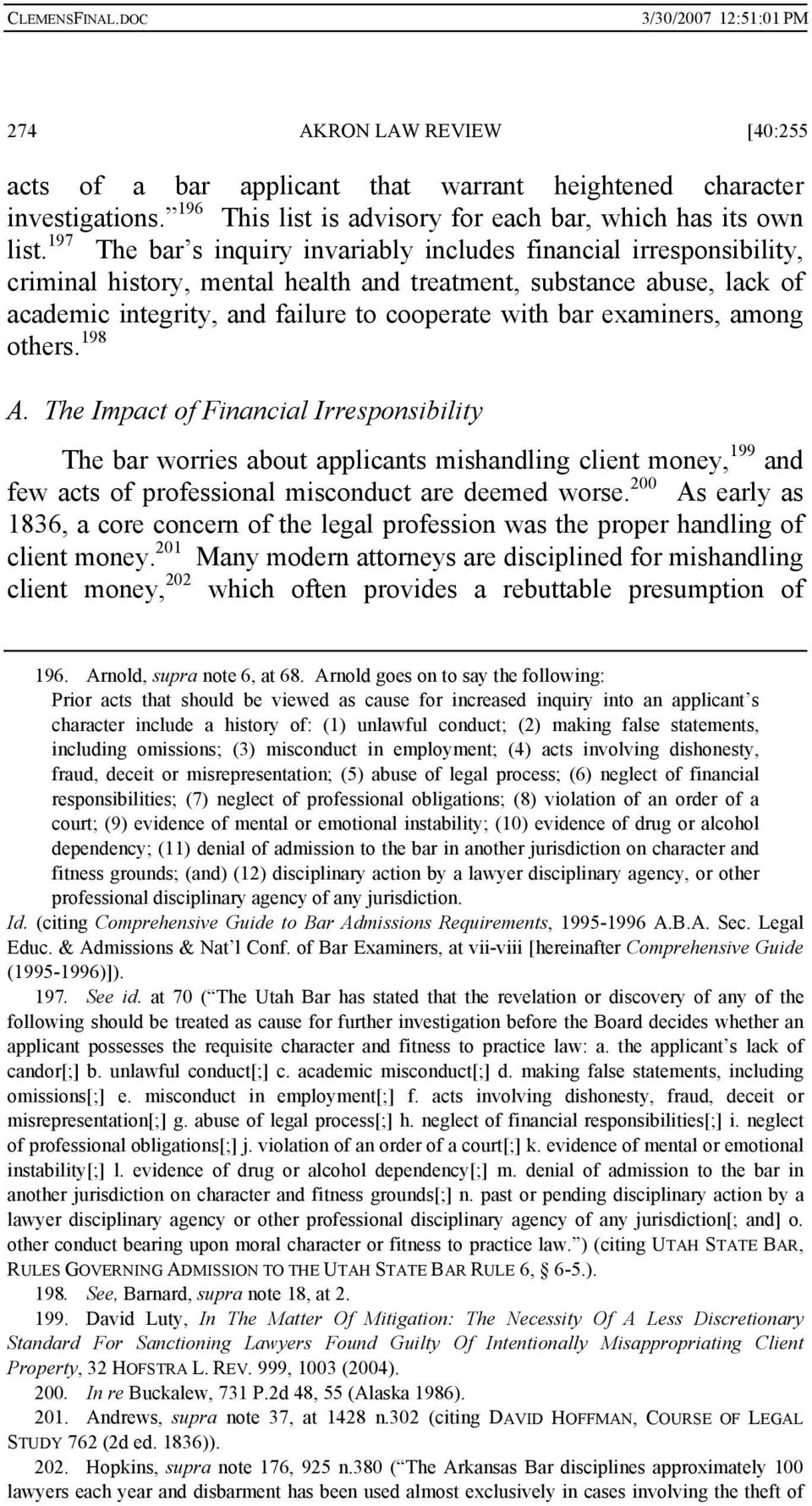examiners, among others. 198 A. The Impact of Financial Irresponsibility The bar worries about applicants mishandling client money, 199 and few acts of professional misconduct are deemed worse.