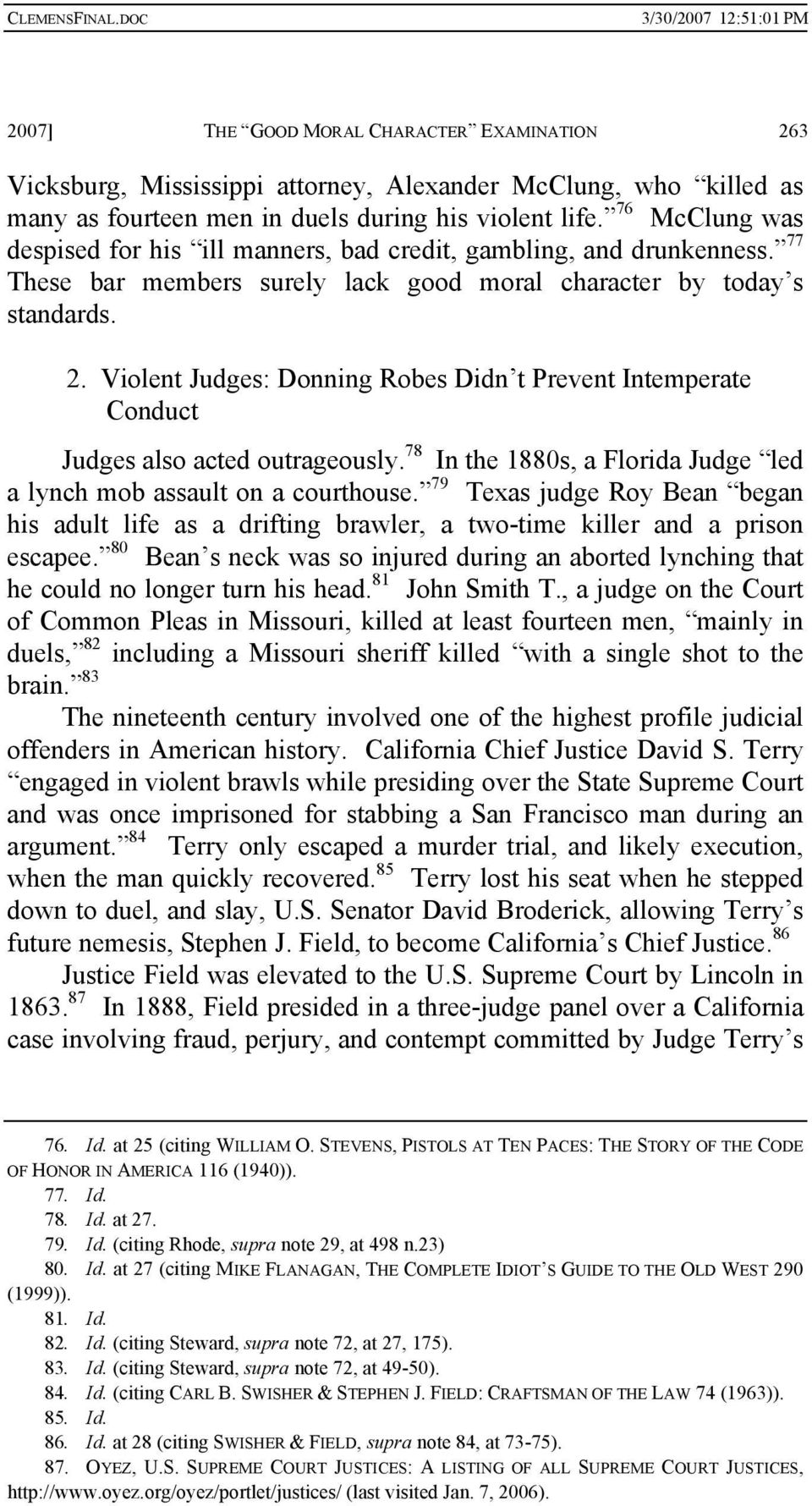 Violent Judges: Donning Robes Didn t Prevent Intemperate Conduct Judges also acted outrageously. 78 In the 1880s, a Florida Judge led a lynch mob assault on a courthouse.