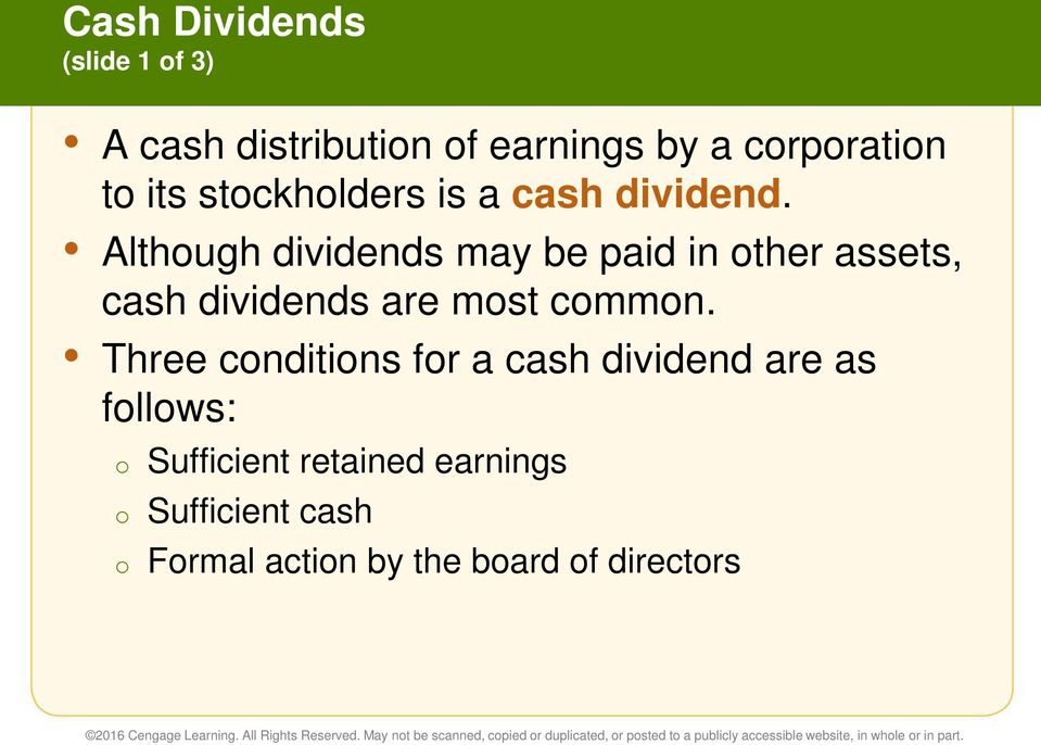 Although dividends may be paid in other assets, cash dividends are most common.