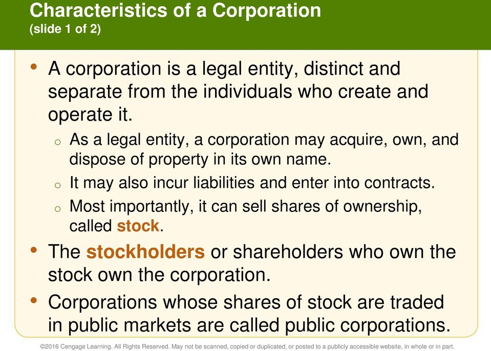 o It may also incur liabilities and enter into contracts. o Most importantly, it can sell shares of ownership, called stock.