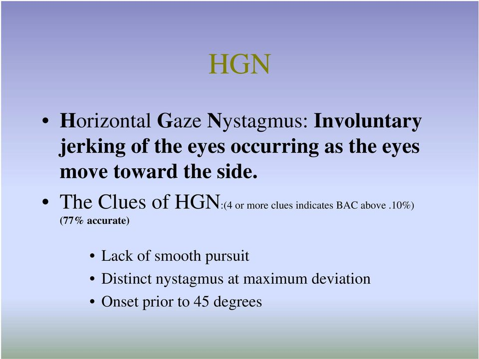 The Clues of HGN:(4 or more clues indicates BAC above.