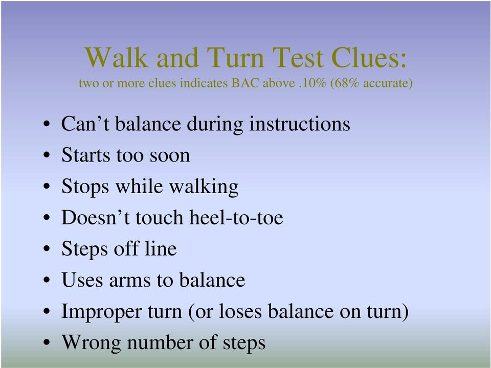 Stops while walking Doesn t touch heel-to-toe Steps off line Uses