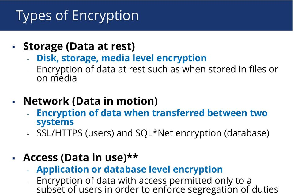 SSL/HTTPS (users) and SQL*Net encryption (database) Access (Data in use)** - Application or database