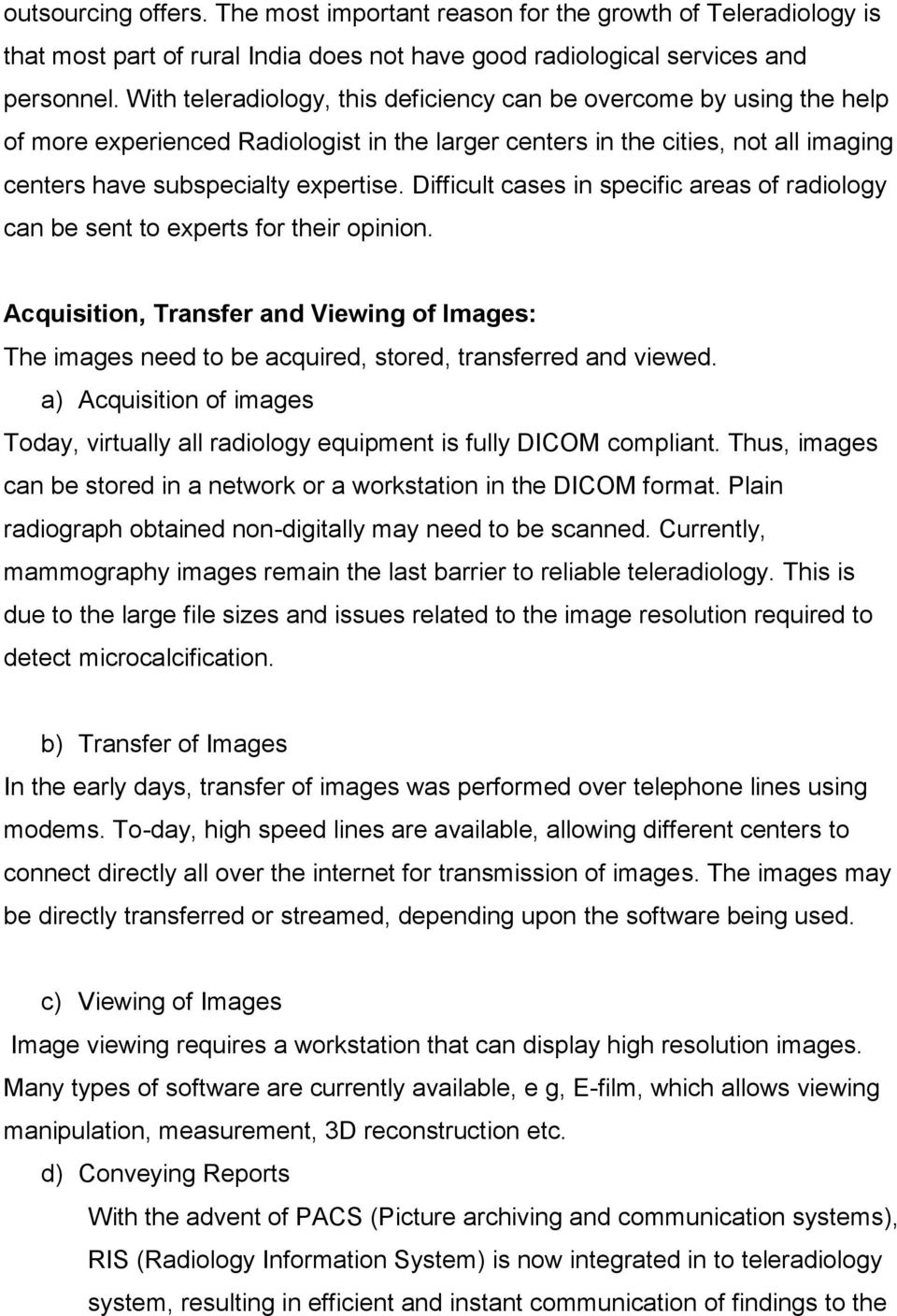 Difficult cases in specific areas of radiology can be sent to experts for their opinion. Acquisition, Transfer and Viewing of Images: The images need to be acquired, stored, transferred and viewed.